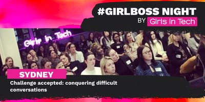 Girl Boss Night Sydney - Challenge accepted: conquering difficult conversations