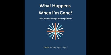What Happens When I'm Gone? Wills, Estate Planning & Other Legal Matters tickets
