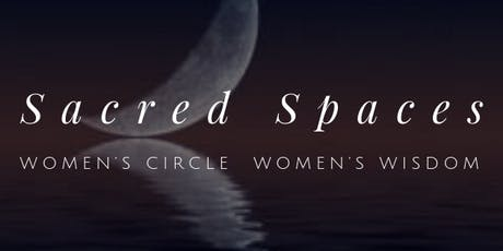 Sacred Spaces ~ Women's Circle, Women's Wisdom tickets