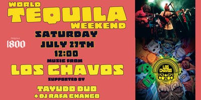 World Tequila Weekend w/ Los Chavos + Tayuco!
