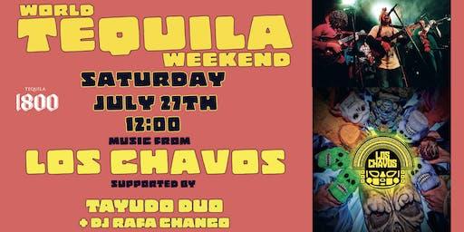 World Tequila Weekend w/ Los Chavos + Tayuco + Rodrigo!