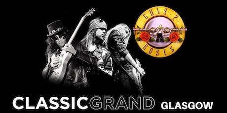 Guns 2 Roses - Classic Grand, Glasgow tickets