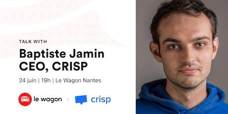 Apéro Talk avec Baptiste Jamin, CEO chez Crisp billets