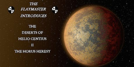 The Flaymaster introduces The Deserts of Helio Centius 2 The Horus Heresy tickets