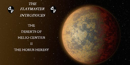 The Flaymaster introduces The Deserts of Helio Centius 2 The Horus Heresy