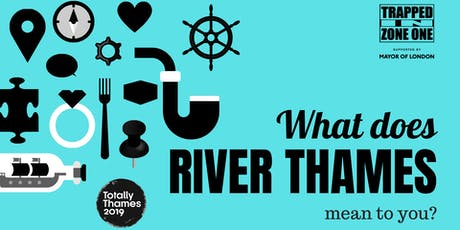 Totally Thames Festival - What Does River Thames Mean To You? tickets