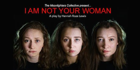'I Am Not Your Woman' (New Play) by The Moonlighters Collective tickets