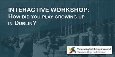 How Did You Play Growing Up in Dublin?: Interactive Workshop tickets