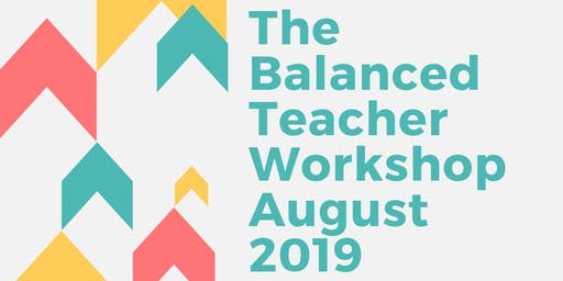 The Balanced Teacher Workshop, August 2019