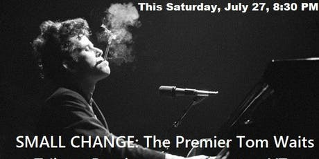 SMALL CHANGE: The Premier Tom Waits Tribute Band out of Burlington, VT tickets