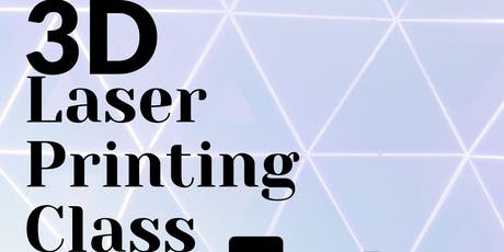 3D Laser Printing Class tickets