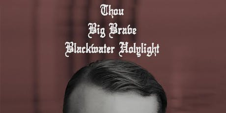 Thou, Big Brave, and Blackwater Holylight tickets
