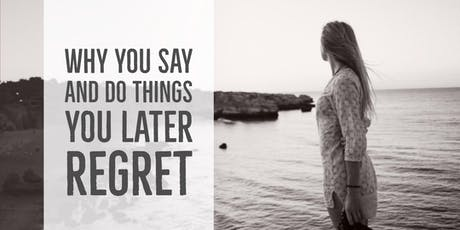 FREE INTERACTIVE WORKSHOP: Why You Say and Do Things You Later Regret tickets