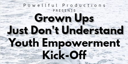Grown Ups Just Don't Understand Youth Empowerment Kick-Off