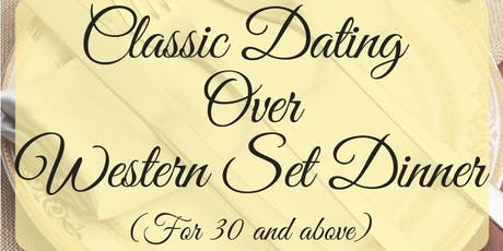 10 AUG: SEGMENTED DATING WESTERN DINNER (FOR 30+) [速配约会晚餐] tickets