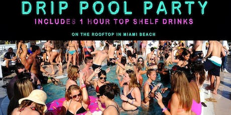 DRIP Pool Party + 1 Hour Top Shelf Open Bar - Miami Beach  tickets