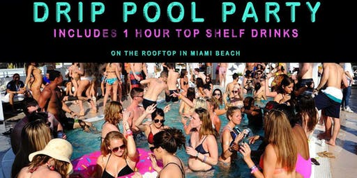 DRIP Pool Party + 1 Hour Top Shelf Open Bar - Miami Beach