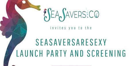 SEASAVERSARESEXY  LAUNCH PARTY AND SCREENING tickets