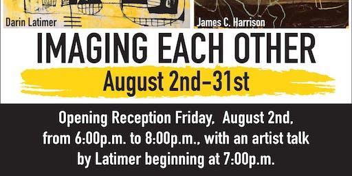"James C. Harrison & Darin Latimer Art Show – ""Imaging Each Other"""