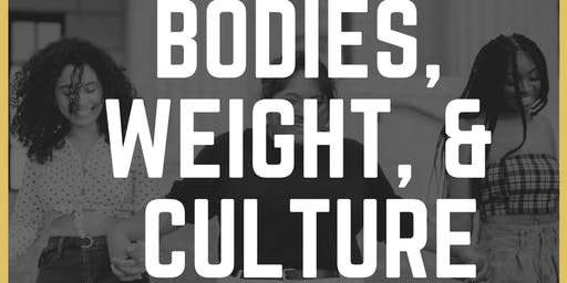 Bodies, Weight, & Culture; a body justice workshop for all