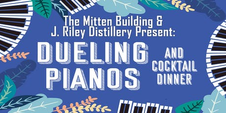 The Mitten Building presents Dueling Pianos and J. Riley Distillery Dinner tickets