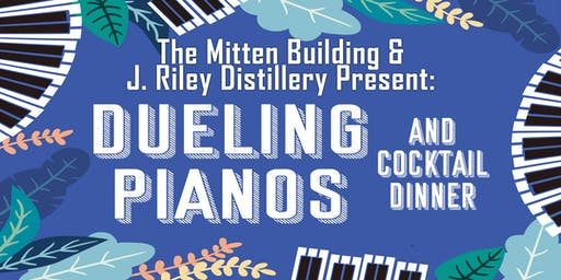 The Mitten Building presents Dueling Pianos and J. Riley Distillery Dinner
