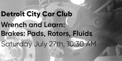 [Detroit City Car Club Wrench and Learn] Brakes: Pads, Rotors, Fluid.