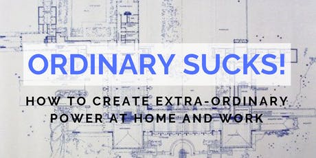 Ordinary Sucks! How to Create Extra-Ordinary Power at Home and Work tickets