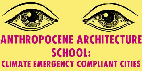 Anthropocene Architecture School: Climate Emergency Compliant Cities tickets