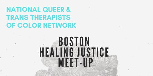 Boston Area NQTTCN Healing Justice Meet-Up for QTPOC Mental Health & Healing Practitioners