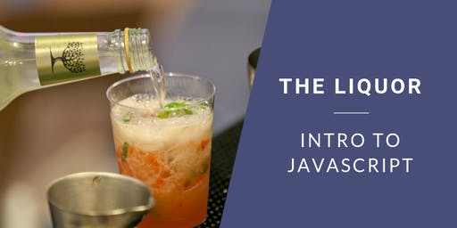 Coding & Cocktails: The Liquor | Intro to JavaScript