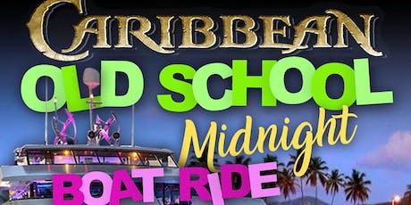 CARIBBEAN OLD SCHOOL MIDNIGHT BOAT RIDE tickets