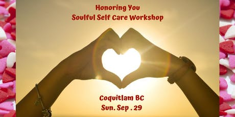 Honoring You - Soulful Self Care workshop (Coquitlam) tickets