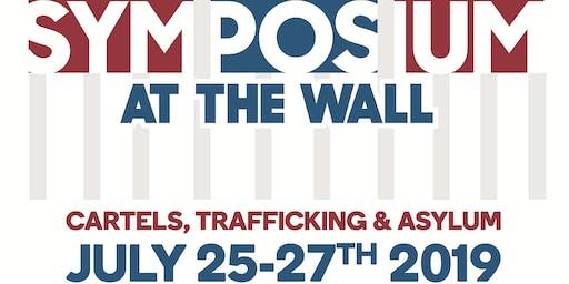 SYMPOSIUM AT THE WALL ( CARTELS, TRAFFICKING, ASYLUM)