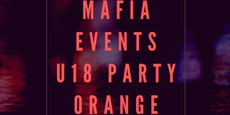 Mafia Events Orange All Schools Under 18 Party tickets
