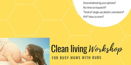 Clean Living Workshop - For Busy Mums with Bubs tickets