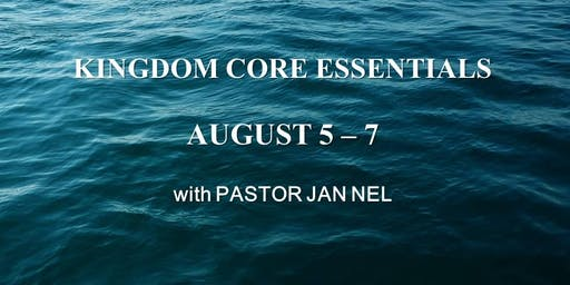 Kingdom Core Essentials with Pastor Jan Nel - August 5-7, 2019