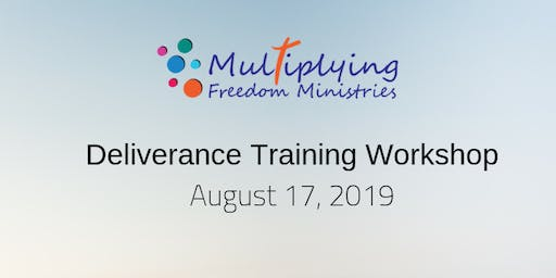 Getting Started in Deliverance Ministry - Multiplying Freedom Ministries - August 17, 2019