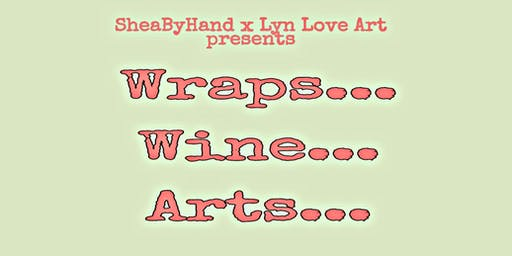Wraps.. Wine.. Arts..