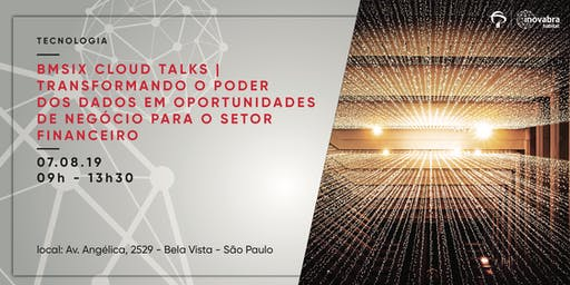 BMSIX Cloud Talks |  Transformando o poder  dos dados em oportunidades de negócio para o setor  financeiro