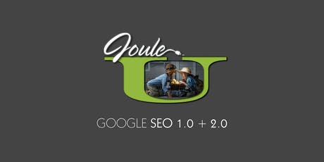 JOULE U . Google SEO 1 & 2 . Learn What's New tickets