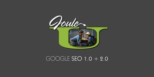 JOULE U . Google SEO 1 & 2 . Learn What's New