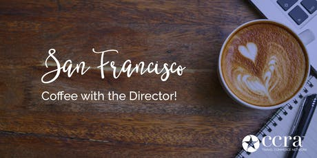 CCRA San Francisco Area Chapter Meeting! Coffee with the Director! tickets