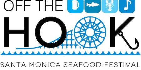 5th ANNUAL OFF THE HOOK Santa Monica Seafood Festival