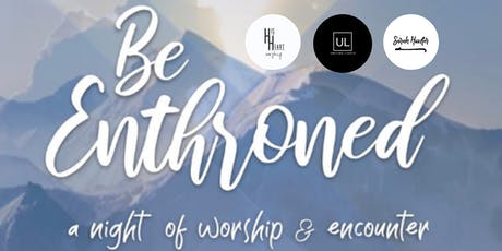 Be Enthroned: A Night of Worship and Encounter  tickets