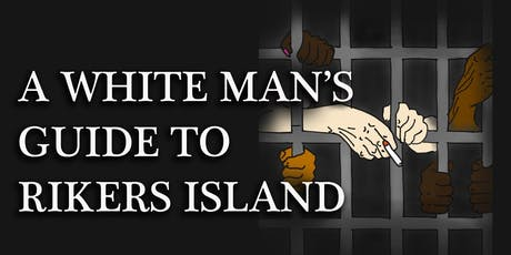 A White Man's Guide to Rikers Island tickets