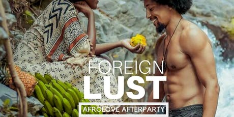 """FOREIGN LUST"" AFRO LOVE (After Party) tickets"