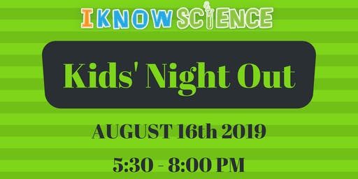 KIDS' NIGHT OUT at I KNOW SCIENCE