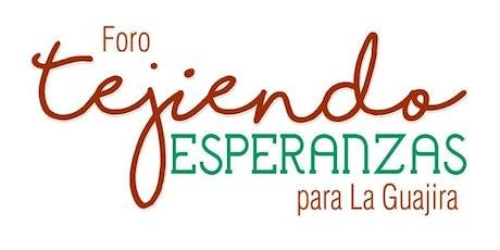 Foro: Tejiendo Esperanzas por La Guajira tickets