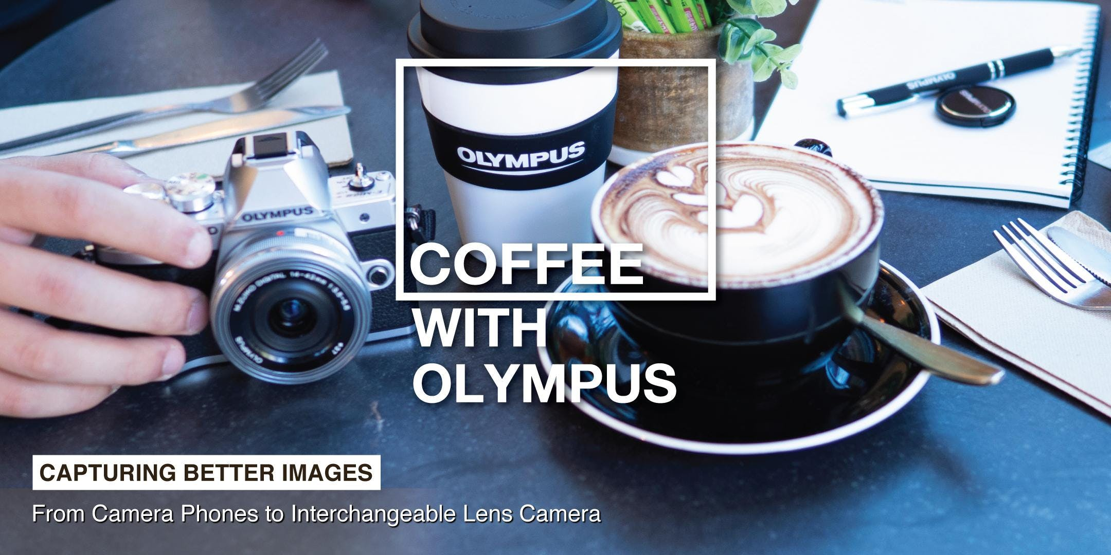 Coffee with Olympus - Capturing Better Images (SLR Revolution @ Excelsior)